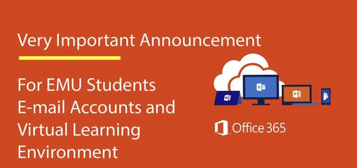 Very Important Announcement for EMU Students Office 365 E-mail Accounts and Virtual Learning Environment